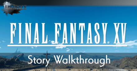 FFXV_Story Walkthrough banner