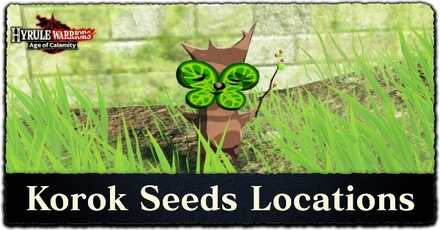 Korok Seed Locations How To Get All Korok Seeds Hyrule Warriors Age Of Calamity Game8