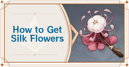 Genshin Impact - How to Get Silk Flowers.png