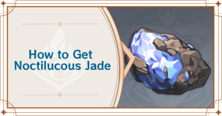 Genshin Impact - How to Get Noctilucous Jade.png