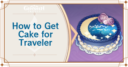How to Get Cake for Traveler and Effects